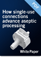 Dowload: How single-use connections advance aseptic processing: Increased process flexibility and reliability, reduced costs White Paper