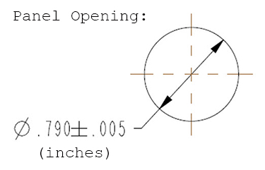 Panel Opening: ∅.790±.005 (inches)