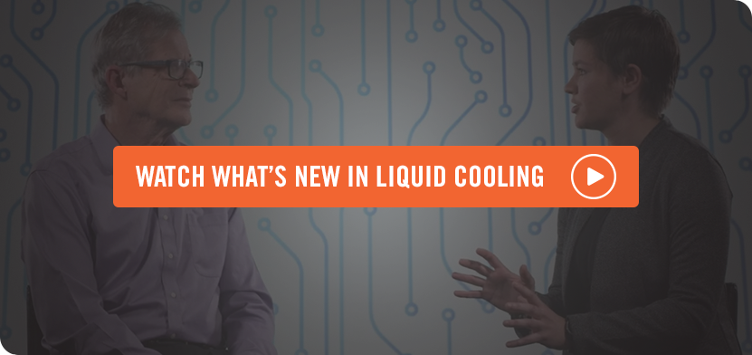Watch What's New in Liquid Cooling